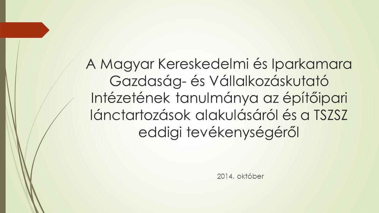 A Magyar Kereskedelmi és Iparkamara Gazdaság- és Vállalkozáskutató Intézetének tanulmánya az építőipari lánctartozások alakulásáról és a TSZSZ eddigi tevékenységéről 2014.