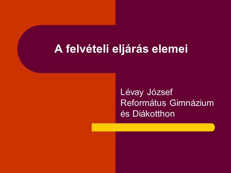 A felvételi eljárás elemei Lévay József Református Gimnázium és Diákotthon
