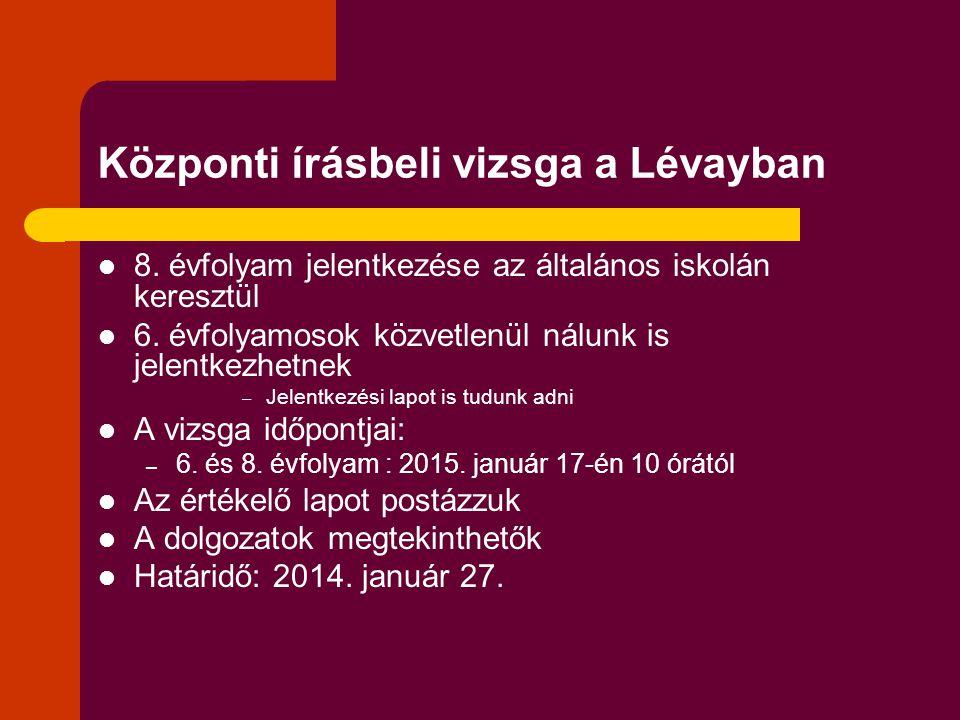 Központi írásbeli vizsga a Lévayban 8.évfolyam jelentkezése az általános iskolán keresztül 6.
