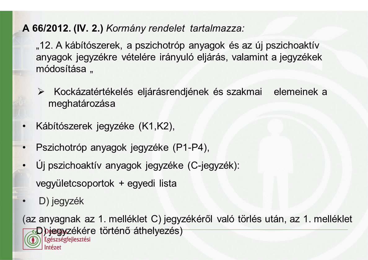 """A 66/2012. (IV. 2.) Kormány rendelet tartalmazza: """"12. A kábítószerek, a pszichotróp anyagok és az új pszichoaktív anyagok jegyzékre vételére irányuló"""