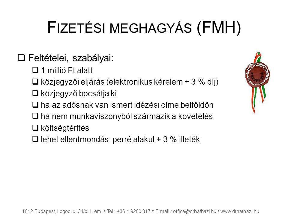 F IZETÉSI MEGHAGYÁS (FMH)  Feltételei, szabályai:  1 millió Ft alatt  közjegyzői eljárás (elektronikus kérelem + 3 % díj)  közjegyző bocsátja ki 