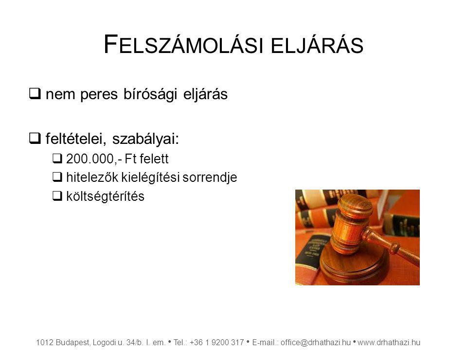 F ELSZÁMOLÁSI ELJÁRÁS  nem peres bírósági eljárás  feltételei, szabályai:  200.000,- Ft felett  hitelezők kielégítési sorrendje  költségtérítés 1