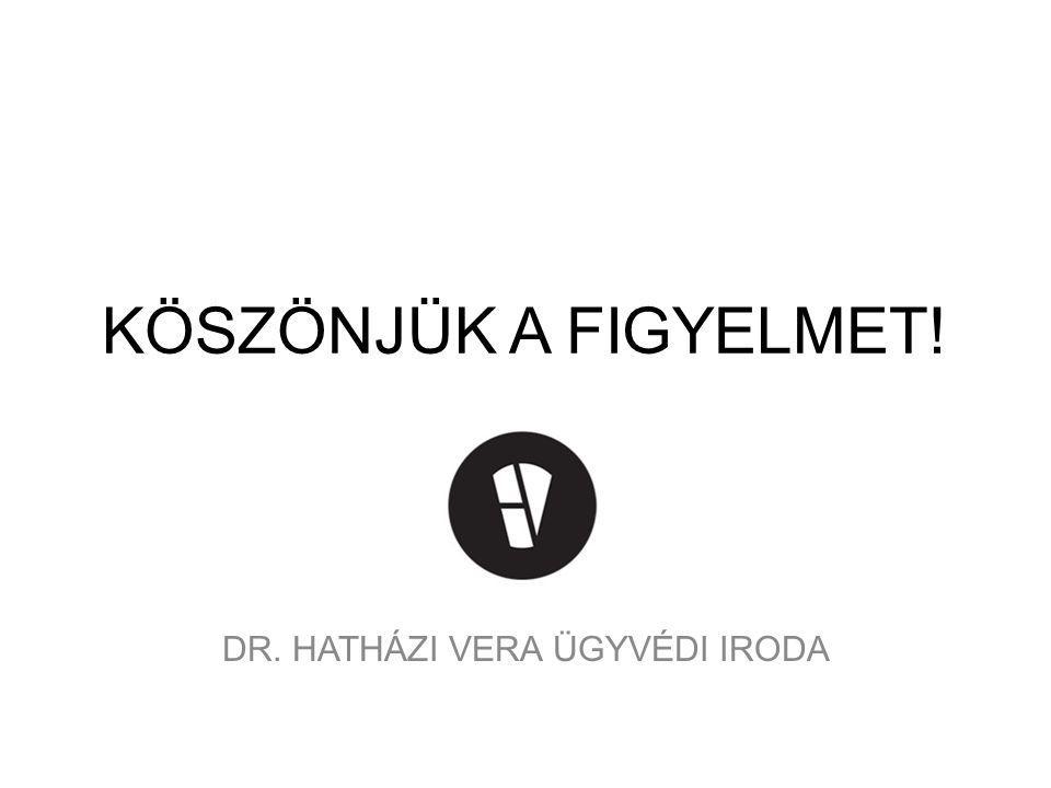 KÖSZÖNJÜK A FIGYELMET! DR. HATHÁZI VERA ÜGYVÉDI IRODA