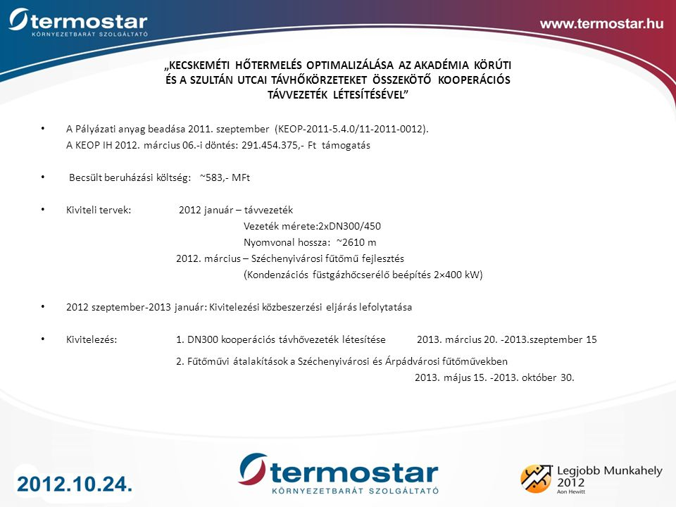 A Pályázati anyag beadása 2011. szeptember (KEOP-2011-5.4.0/11-2011-0012). A KEOP IH 2012. március 06.-i döntés: 291.454.375,- Ft támogatás Becsült be