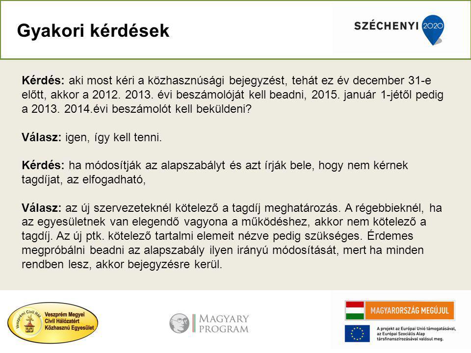 Gyakori kérdések Kérdés: aki most kéri a közhasznúsági bejegyzést, tehát ez év december 31-e előtt, akkor a 2012.