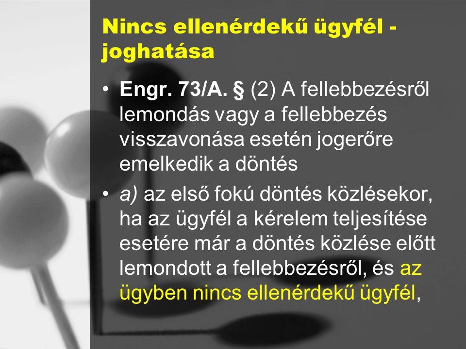 Nincs ellenérdekű ügyfél - joghatása Engr.73/A.