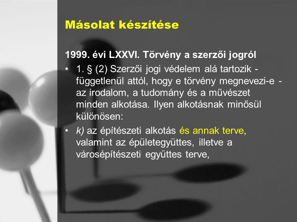 Másolat készítése 1999.évi LXXVI. Törvény a szerzői jogról 1.