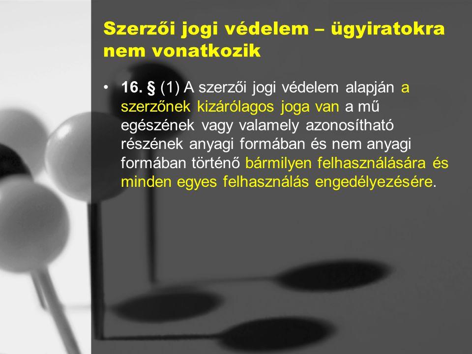 Szerzői jogi védelem – ügyiratokra nem vonatkozik 16.