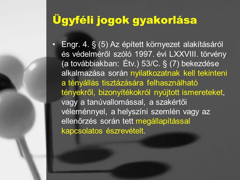 Ügyféli jogok gyakorlása Engr.4. § (5) Az épített környezet alakításáról és védelméről szóló 1997.