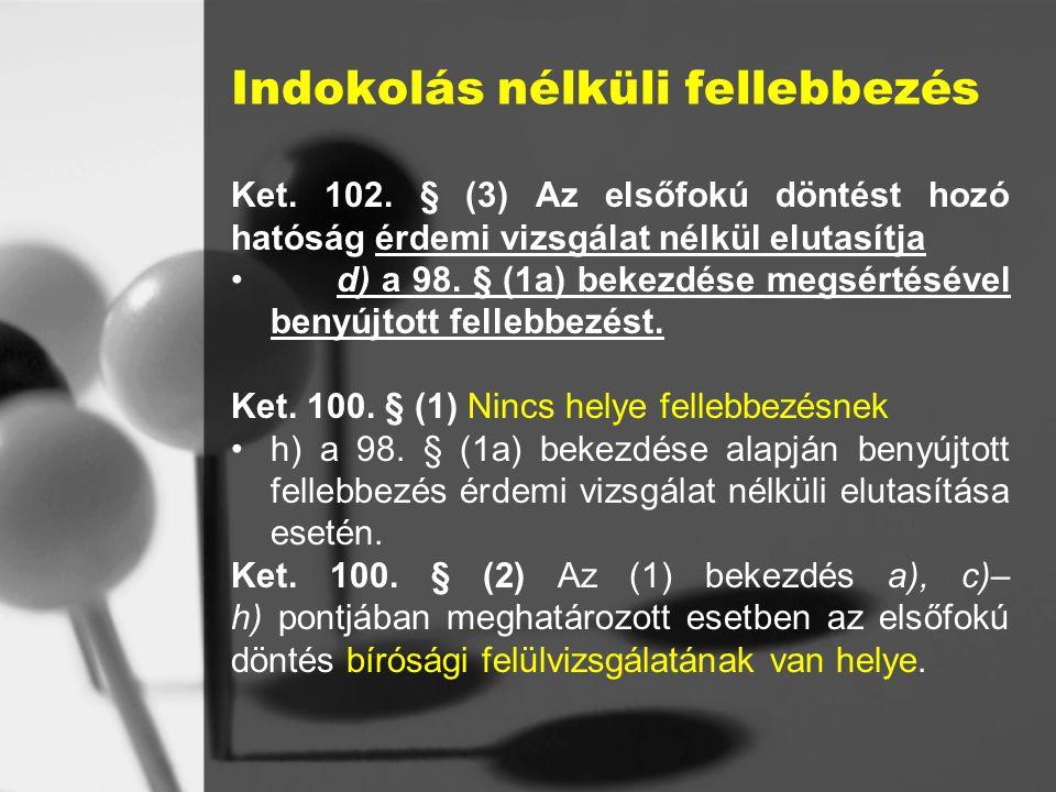 Indokolás nélküli fellebbezés Ket.102.