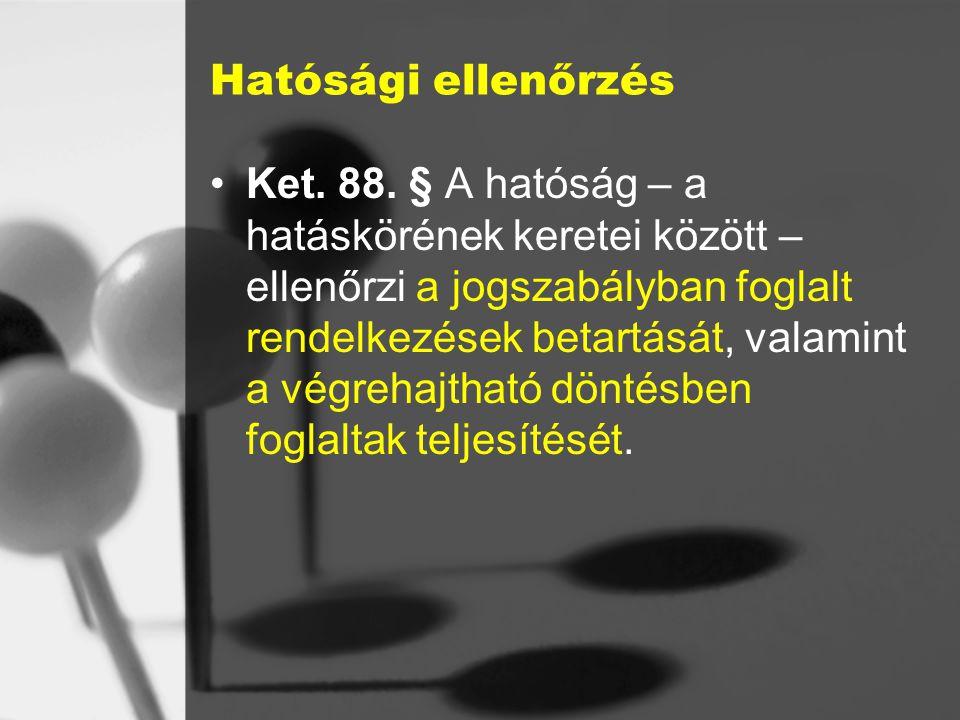 Hatósági ellenőrzés Ket.88.