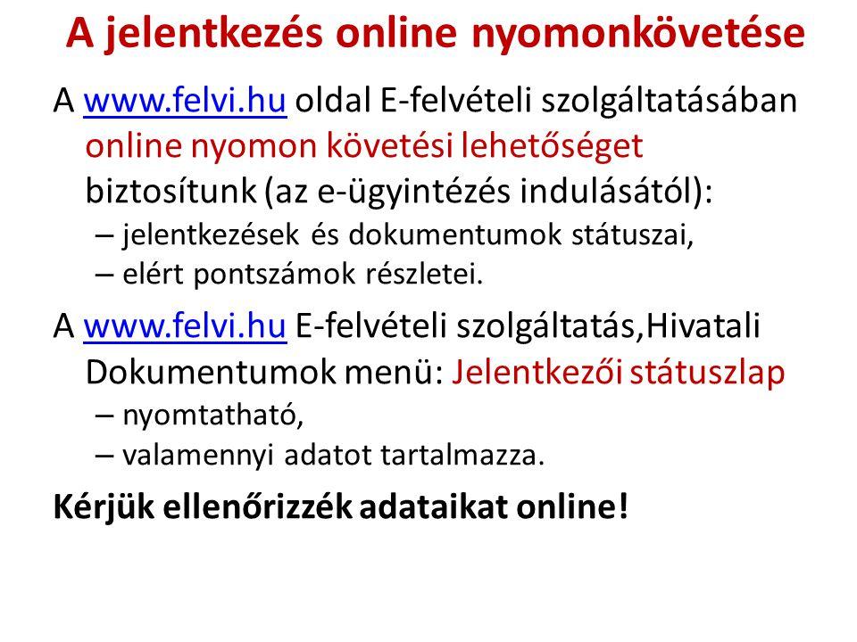 A jelentkezés online nyomonkövetése A www.felvi.hu oldal E-felvételi szolgáltatásában online nyomon követési lehetőséget biztosítunk (az e-ügyintézés