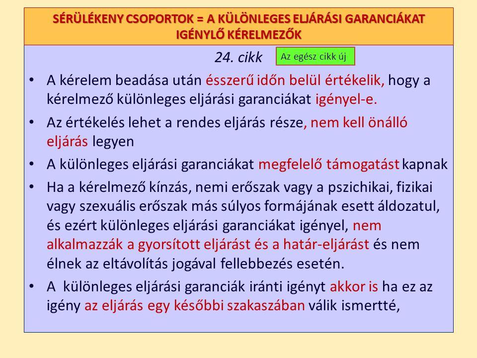 24. cikk A kérelem beadása után ésszerű időn belül értékelik, hogy a kérelmező különleges eljárási garanciákat igényel-e. Az értékelés lehet a rendes