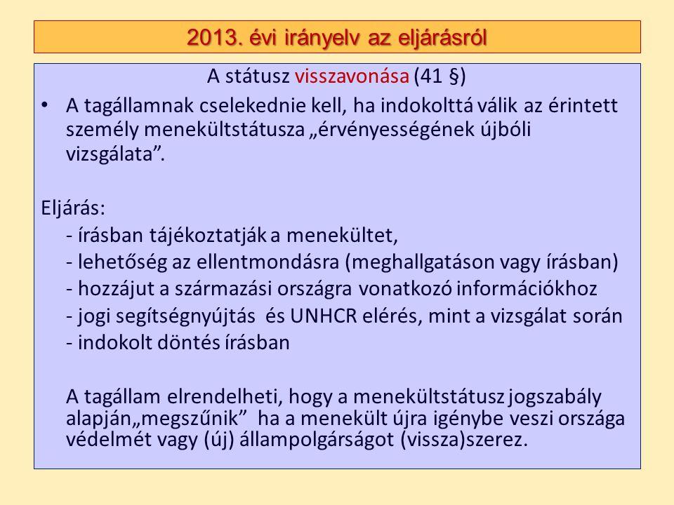 2013. évi irányelv az eljárásról A státusz visszavonása (41 §) A tagállamnak cselekednie kell, ha indokolttá válik az érintett személy menekültstátusz