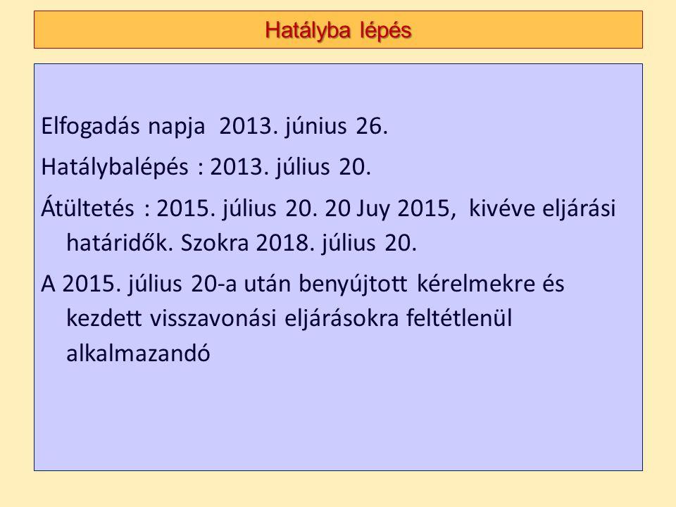 Elfogadás napja 2013. június 26. Hatálybalépés : 2013. július 20. Átültetés : 2015. július 20. 20 Juy 2015, kivéve eljárási határidők. Szokra 2018. jú