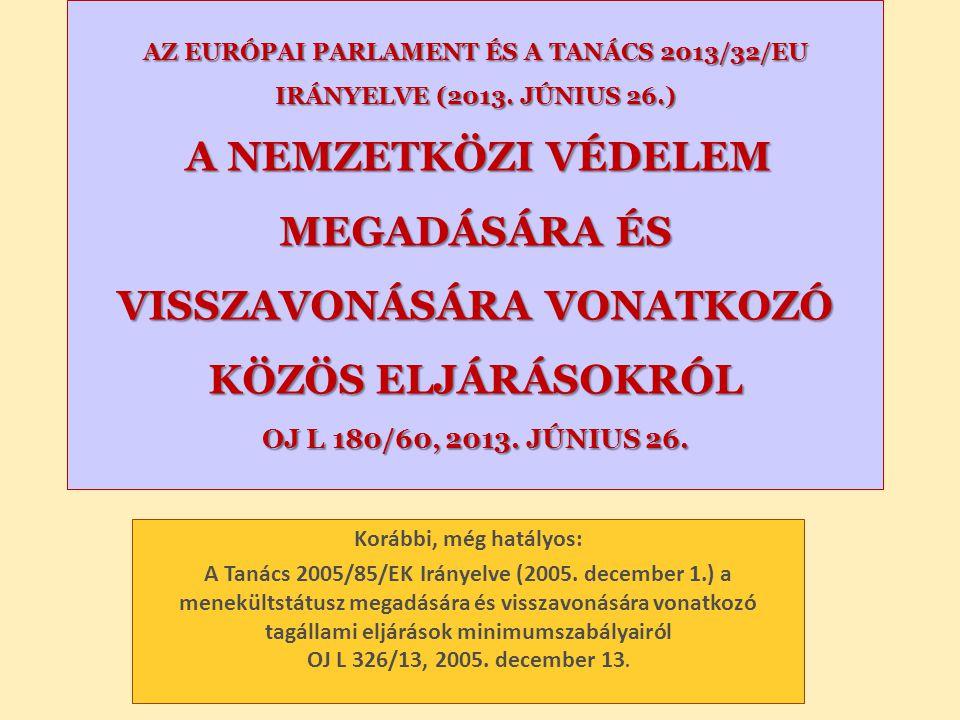 AZ EURÓPAI PARLAMENT ÉS A TANÁCS 2013/32/EU IRÁNYELVE (2013. JÚNIUS 26.) A NEMZETKÖZI VÉDELEM MEGADÁSÁRA ÉS VISSZAVONÁSÁRA VONATKOZÓ KÖZÖS ELJÁRÁSOKRÓ
