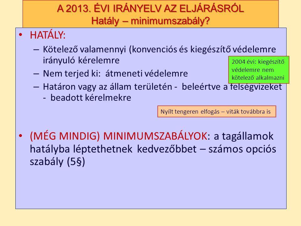 A 2013. ÉVI IRÁNYELV AZ ELJÁRÁSRÓL Hatály – minimumszabály? HATÁLY: – Kötelező valamennyi (konvenciós és kiegészítő védelemre irányuló kérelemre – Nem