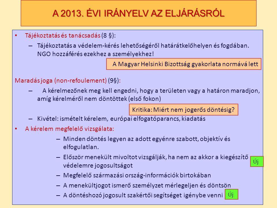 A 2013. ÉVI IRÁNYELV AZ ELJÁRÁSRÓL Tájékoztatás és tanácsadás (8 §): – Tájékoztatás a védelem-kérés lehetőségéről határátkelőhelyen és fogdában. NGO h