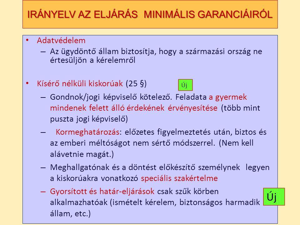 IRÁNYELV AZ ELJÁRÁS MINIMÁLIS GARANCIÁIRÓL Adatvédelem – Az ügydöntő állam biztosítja, hogy a származási ország ne értesüljön a kérelemről Kísérő nélküli kiskorúak (25 §) – Gondnok/jogi képviselő kötelező.
