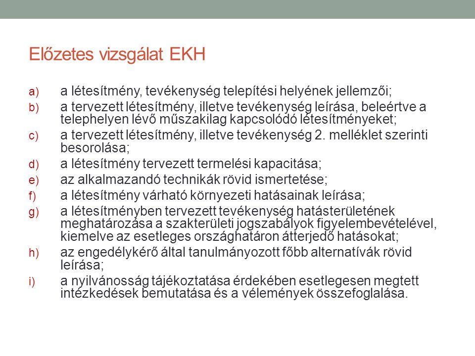 Előzetes vizsgálat EKH a) a létesítmény, tevékenység telepítési helyének jellemzői; b) a tervezett létesítmény, illetve tevékenység leírása, beleértve
