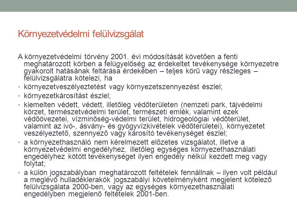 Környezetvédelmi felülvizsgálat A környezetvédelmi törvény 2001. évi módosítását követően a fenti meghatározott körben a felügyelőség az érdekeltet te