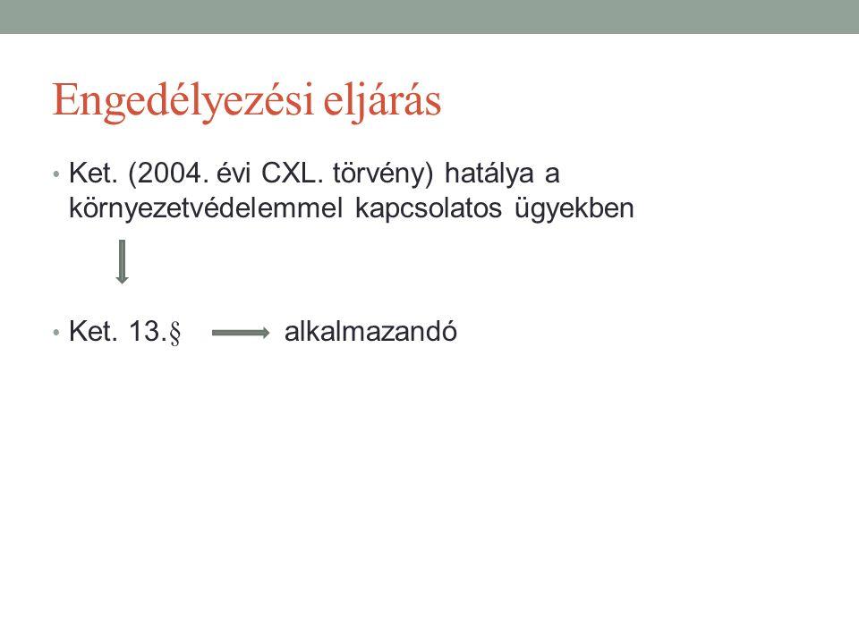 Engedélyezési eljárás Ket. (2004. évi CXL. törvény) hatálya a környezetvédelemmel kapcsolatos ügyekben Ket. 13.§ alkalmazandó