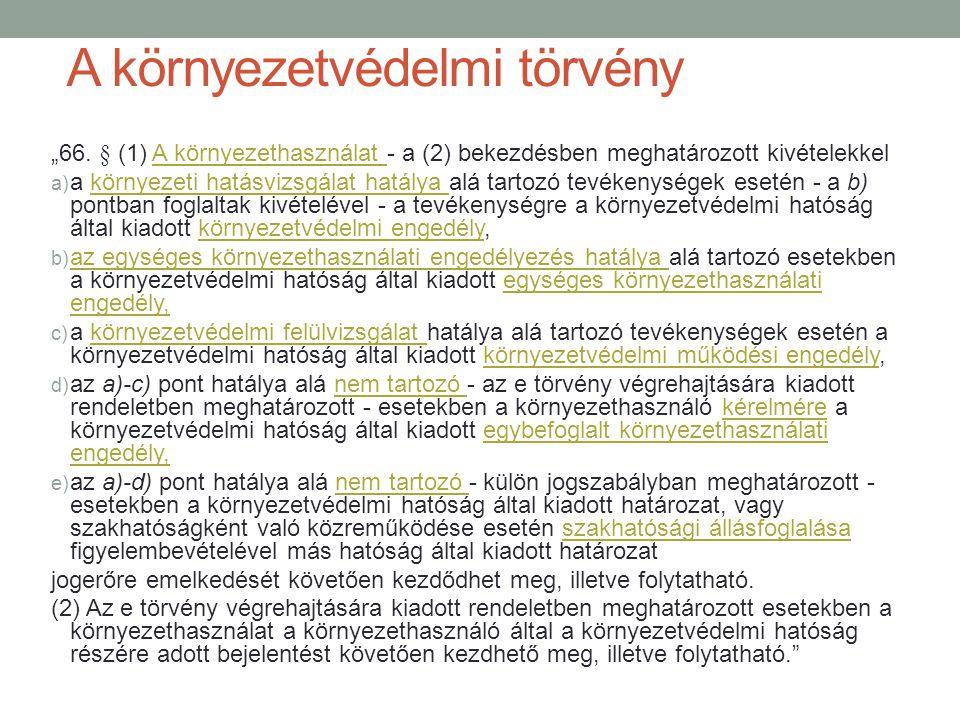"""A környezetvédelmi törvény """"66. § (1) A környezethasználat - a (2) bekezdésben meghatározott kivételekkel a) a környezeti hatásvizsgálat hatálya alá t"""