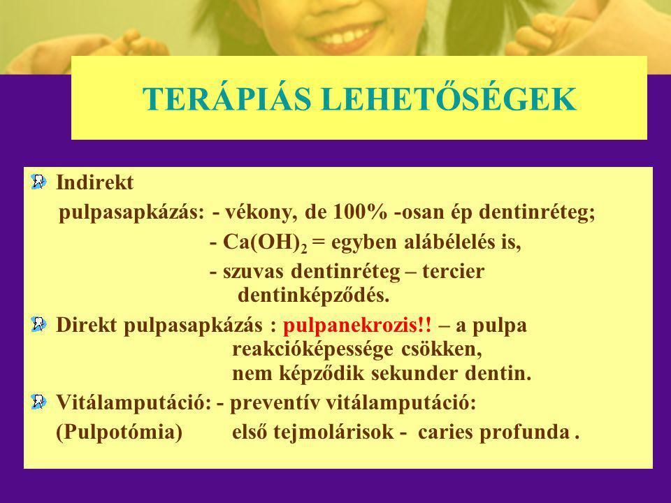 TERÁPIÁS LEHETŐSÉGEK Indirekt pulpasapkázás: - vékony, de 100% -osan ép dentinréteg; - Ca(OH) 2 = egyben alábélelés is, - szuvas dentinréteg – tercier