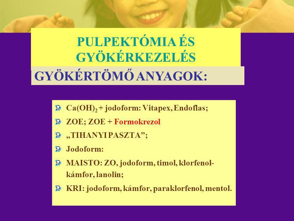 """PULPEKTÓMIA ÉS GYÖKÉRKEZELÉS Ca(OH) 2 + jodoform: Vitapex, Endoflas; ZOE; ZOE + Formokrezol """"TIHANYI PASZTA""""; Jodoform: MAISTO: ZO, jodoform, timol, k"""