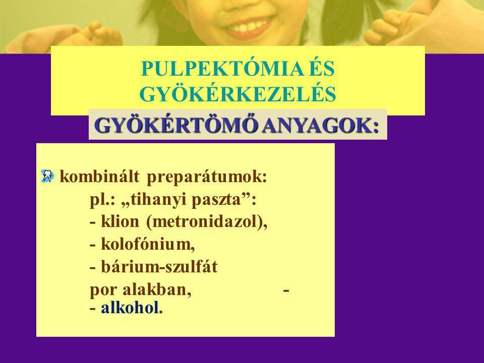"""PULPEKTÓMIA ÉS GYÖKÉRKEZELÉS kombinált preparátumok: pl.: """"tihanyi paszta"""": - klion (metronidazol), - kolofónium, - bárium-szulfát por alakban, - - al"""