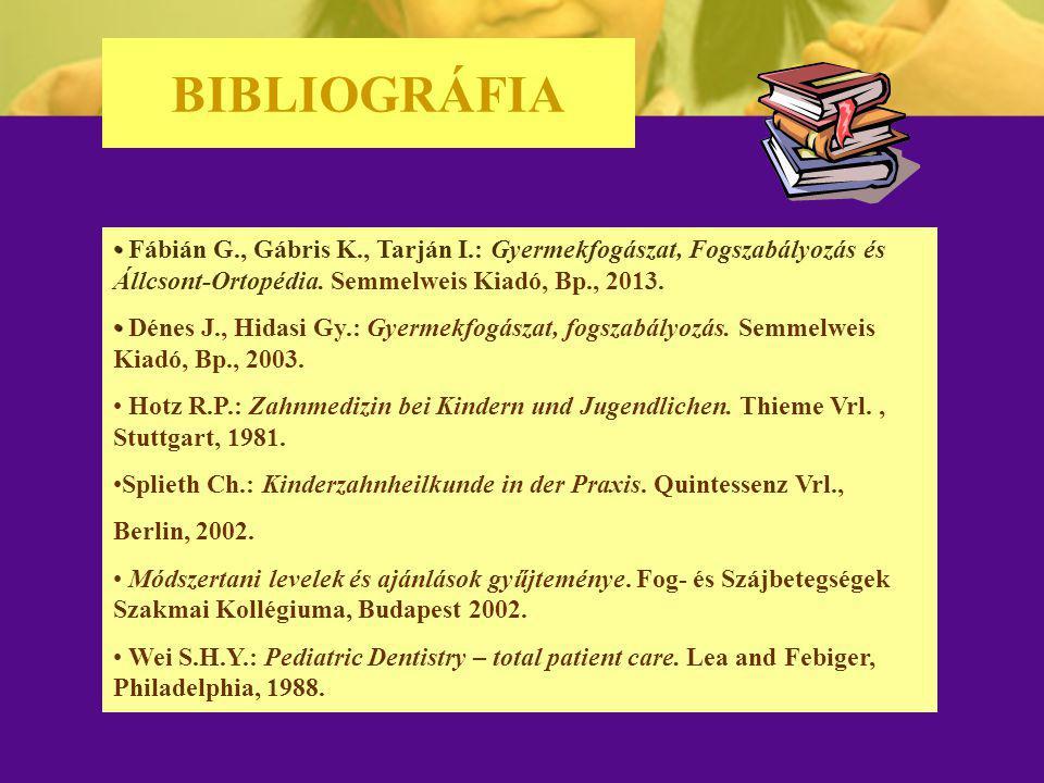 BIBLIOGRÁFIA Fábián G., Gábris K., Tarján I.: Gyermekfogászat, Fogszabályozás és Állcsont-Ortopédia. Semmelweis Kiadó, Bp., 2013. Dénes J., Hidasi Gy.