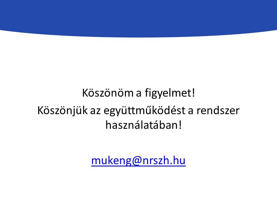 Köszönöm a figyelmet! Köszönjük az együttműködést a rendszer használatában! mukeng@nrszh.hu