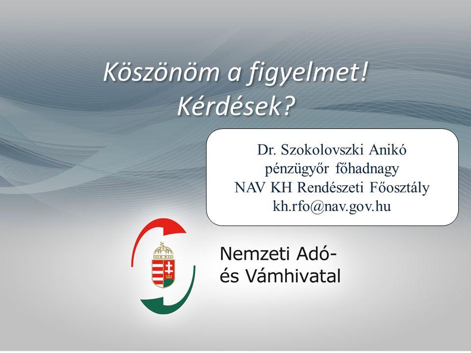 Köszönöm a figyelmet! Kérdések? Dr. Szokolovszki Anikó pénzügyőr főhadnagy NAV KH Rendészeti Főosztály kh.rfo@nav.gov.hu