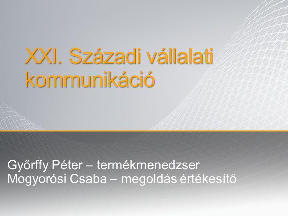 Győrffy Péter – termékmenedzser Mogyorósi Csaba – megoldás értékesítő XXI. Századi vállalati kommunikáció