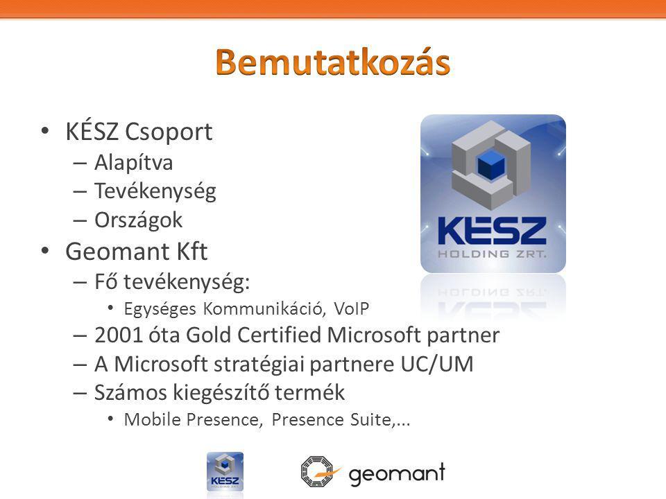 KÉSZ Csoport – Alapítva – Tevékenység – Országok Geomant Kft – Fő tevékenység: Egységes Kommunikáció, VoIP – 2001 óta Gold Certified Microsoft partner