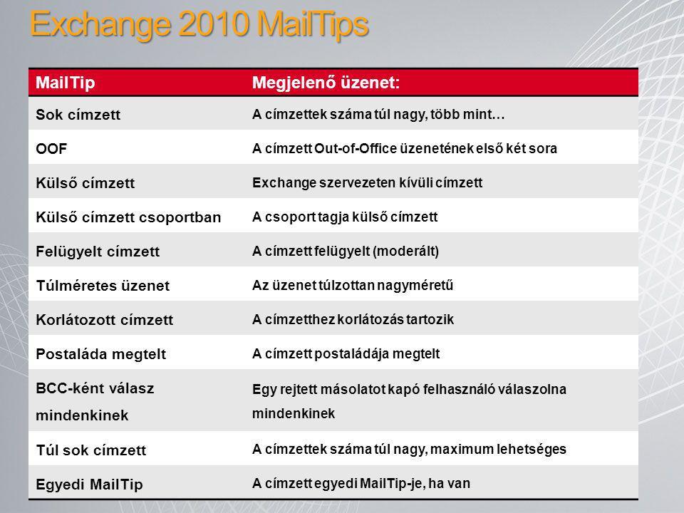 Exchange 2010 MailTips MailTipMegjelenő üzenet: Sok címzett A címzettek száma túl nagy, több mint… OOF A címzett Out-of-Office üzenetének első két sor