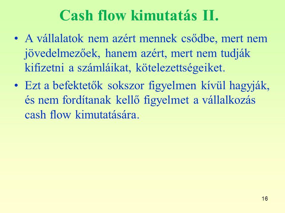 16 Cash flow kimutatás II. A vállalatok nem azért mennek csődbe, mert nem jövedelmezőek, hanem azért, mert nem tudják kifizetni a számláikat, köteleze