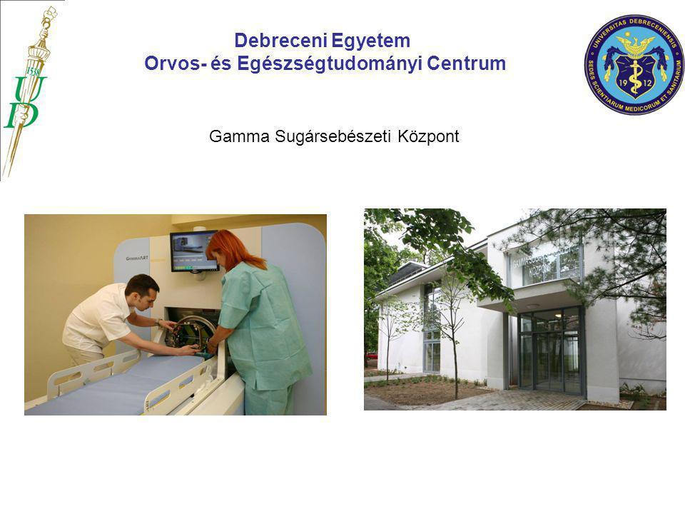 Gamma Sugársebészeti Központ Debreceni Egyetem Orvos- és Egészségtudományi Centrum