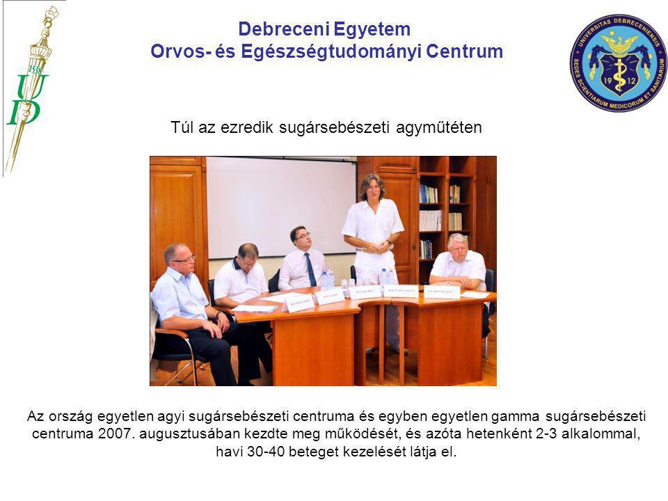 Túl az ezredik sugársebészeti agyműtéten Debreceni Egyetem Orvos- és Egészségtudományi Centrum Az ország egyetlen agyi sugársebészeti centruma és egyb