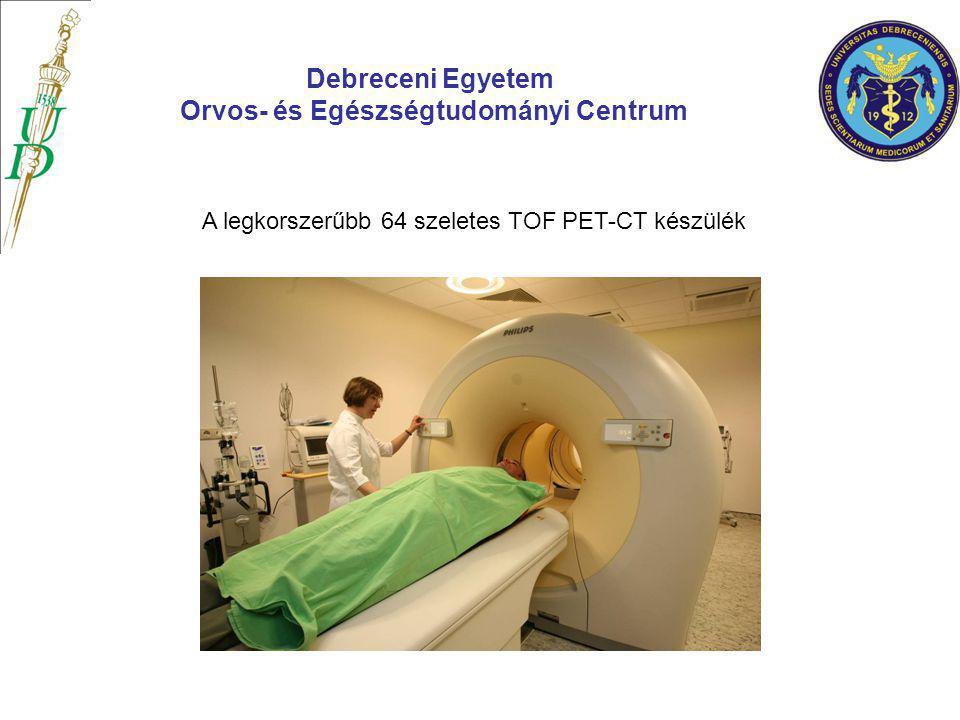 A legkorszerűbb 64 szeletes TOF PET-CT készülék Debreceni Egyetem Orvos- és Egészségtudományi Centrum