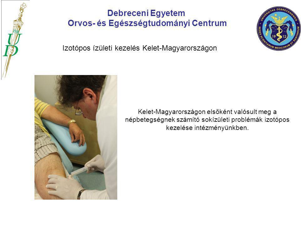 Kelet-Magyarországon elsőként valósult meg a népbetegségnek számító sokízületi problémák izotópos kezelése intézményünkben. Debreceni Egyetem Orvos- é
