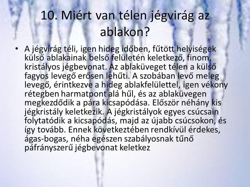 10.Miért van télen jégvirág az ablakon.
