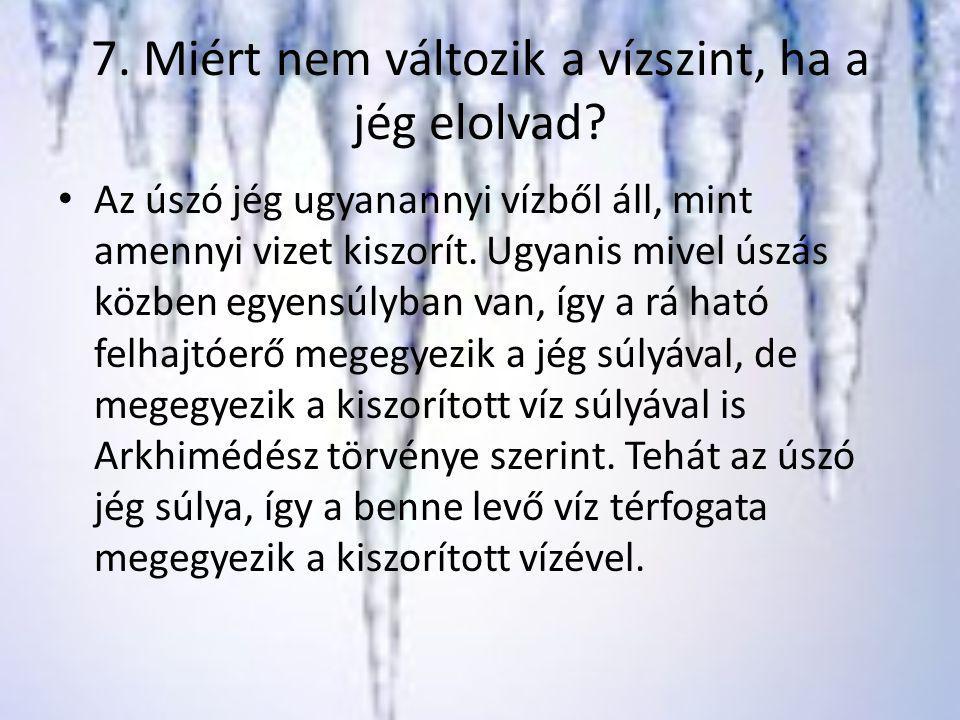 7.Miért nem változik a vízszint, ha a jég elolvad.