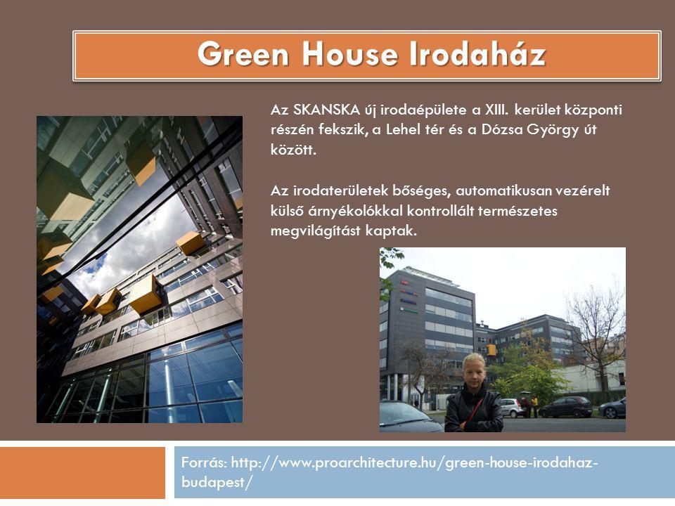 Forrás: http://www.proarchitecture.hu/green-house-irodahaz- budapest/ Green House Irodaház Az SKANSKA új irodaépülete a XIII. kerület központi részén