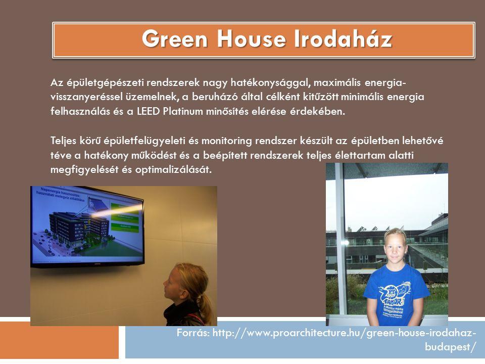 Forrás: http://www.proarchitecture.hu/green-house-irodahaz- budapest/ Green House Irodaház Az épületgépészeti rendszerek nagy hatékonysággal, maximális energia- visszanyeréssel üzemelnek, a beruházó által célként kitűzött minimális energia felhasználás és a LEED Platinum minősítés elérése érdekében.