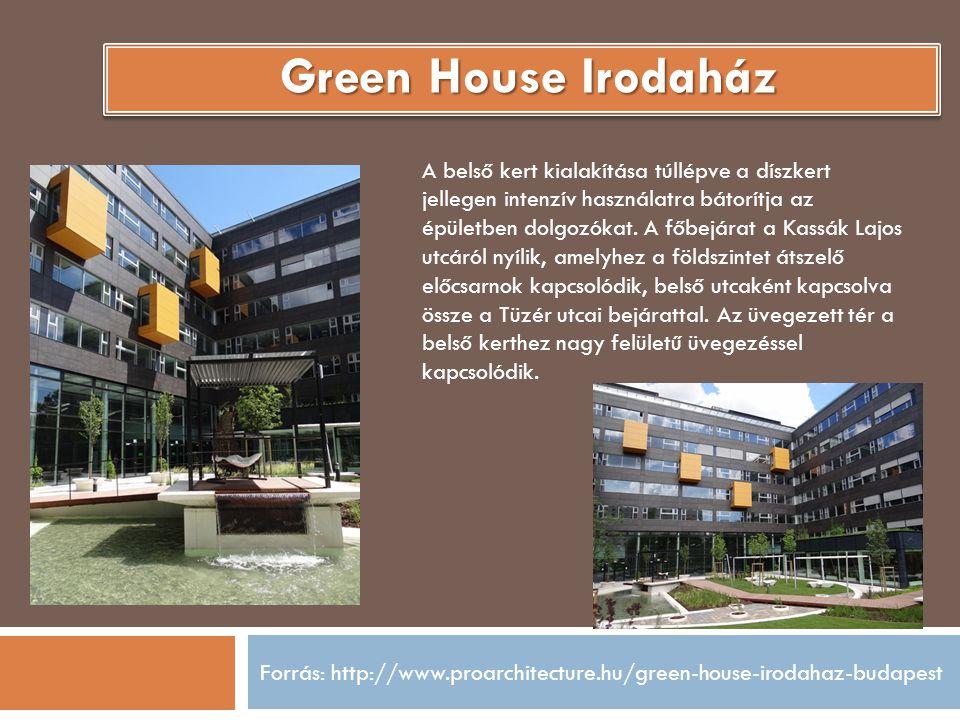 Forrás: http://www.proarchitecture.hu/green-house-irodahaz-budapest Green House Irodaház A belső kert kialakítása túllépve a díszkert jellegen intenzív használatra bátorítja az épületben dolgozókat.