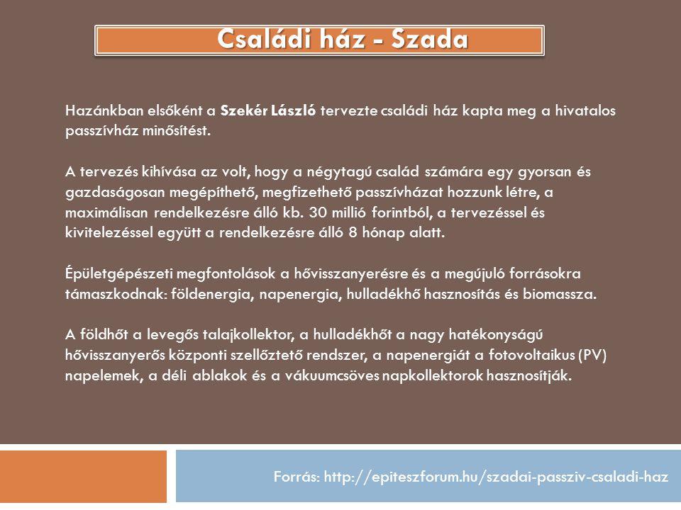 Forrás: http://epiteszforum.hu/szadai-passziv-csaladi-haz Családi ház - Szada Hazánkban elsőként a Szekér László tervezte családi ház kapta meg a hiva
