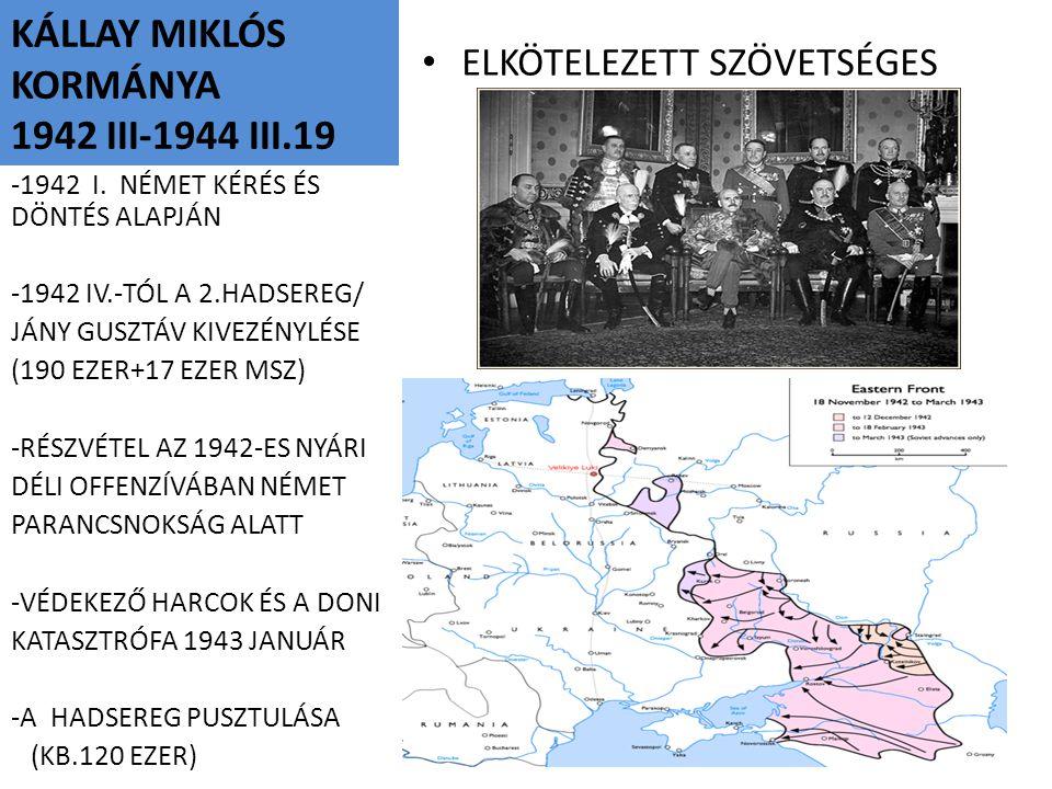 KÁLLAY MIKLÓS KORMÁNYA 1942 III-1944 III.19 ELKÖTELEZETT SZÖVETSÉGES -1942 I. NÉMET KÉRÉS ÉS DÖNTÉS ALAPJÁN -1942 IV.-TÓL A 2.HADSEREG/ JÁNY GUSZTÁV K