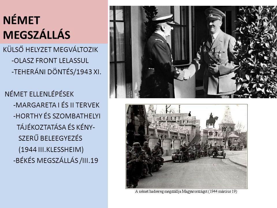 MEGSZÁLLÁS KÖVETKEZMÉNYEI BÁBKORMÁNY/SZTÓJAY DÖME HORTHY MARAD NÉMET FELÜGYELET WEESENMAYER TBM WERMACHT,GESTAPO,SS ELLENZÉK BETILTÁSA IV.ZSIDÓTÖRVÉNY ÉS GETTÓK MAGYAR HOLOCAUST/V.15-TŐL INDULÓ DEPORTÁLÁSOK VII.6-IG 435 EZER FOKOZÓDÓ FEGYVERES ÉS ANYAGI SEGÍTSÉG/3 HADSEREG FRONTORSZÁG LESZÜNK