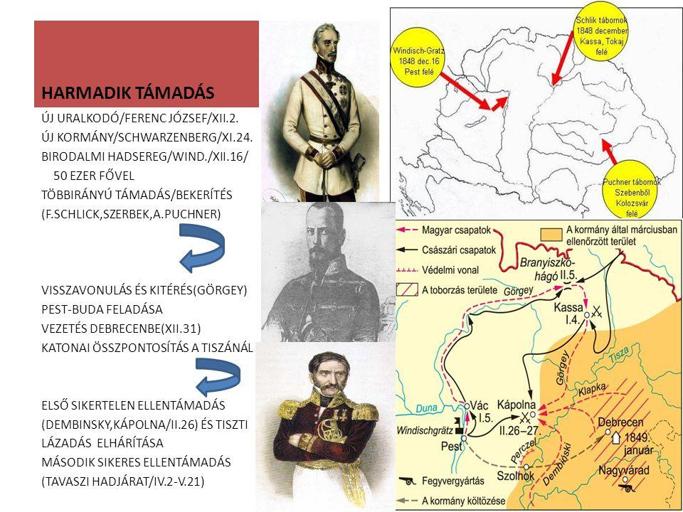 HARMADIK TÁMADÁS ÚJ URALKODÓ/FERENC JÓZSEF/XII.2. ÚJ KORMÁNY/SCHWARZENBERG/XI.24. BIRODALMI HADSEREG/WIND./XII.16/ 50 EZER FŐVEL TÖBBIRÁNYÚ TÁMADÁS/BE
